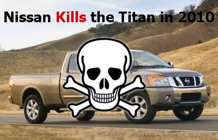 Nissan will kill the Titan in 2010.