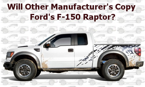 Will other manufacturer's copy Ford's F-150 Raptor
